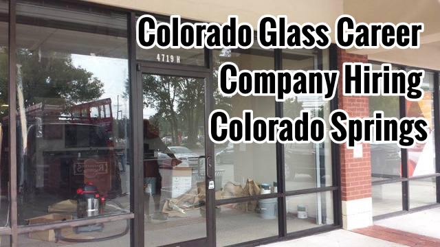 Colorado Glass Career Company Hiring Colorado Springs
